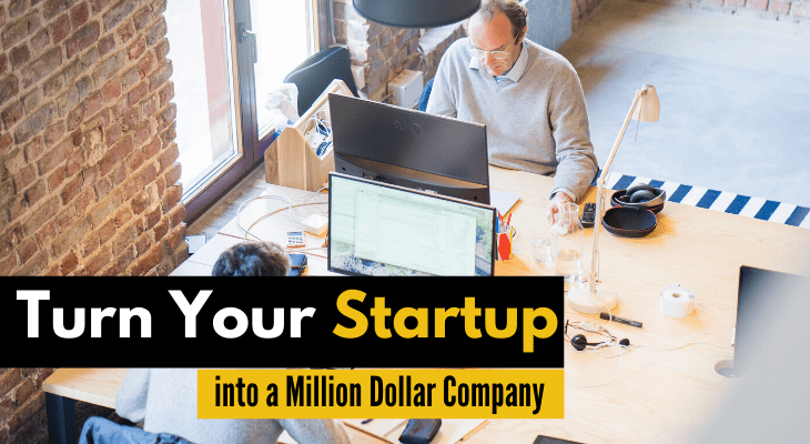 Turn Your Startup into a Million Dollar Company